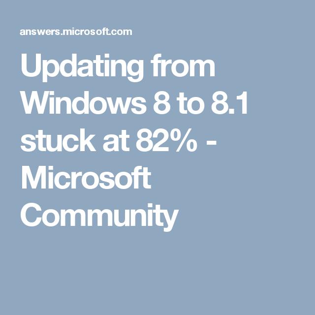 Updating to windows 8 1 stuck at 82