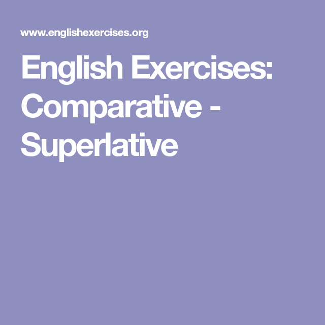 English Exercises Comparative Superlative English Exercises Superlatives Exercise