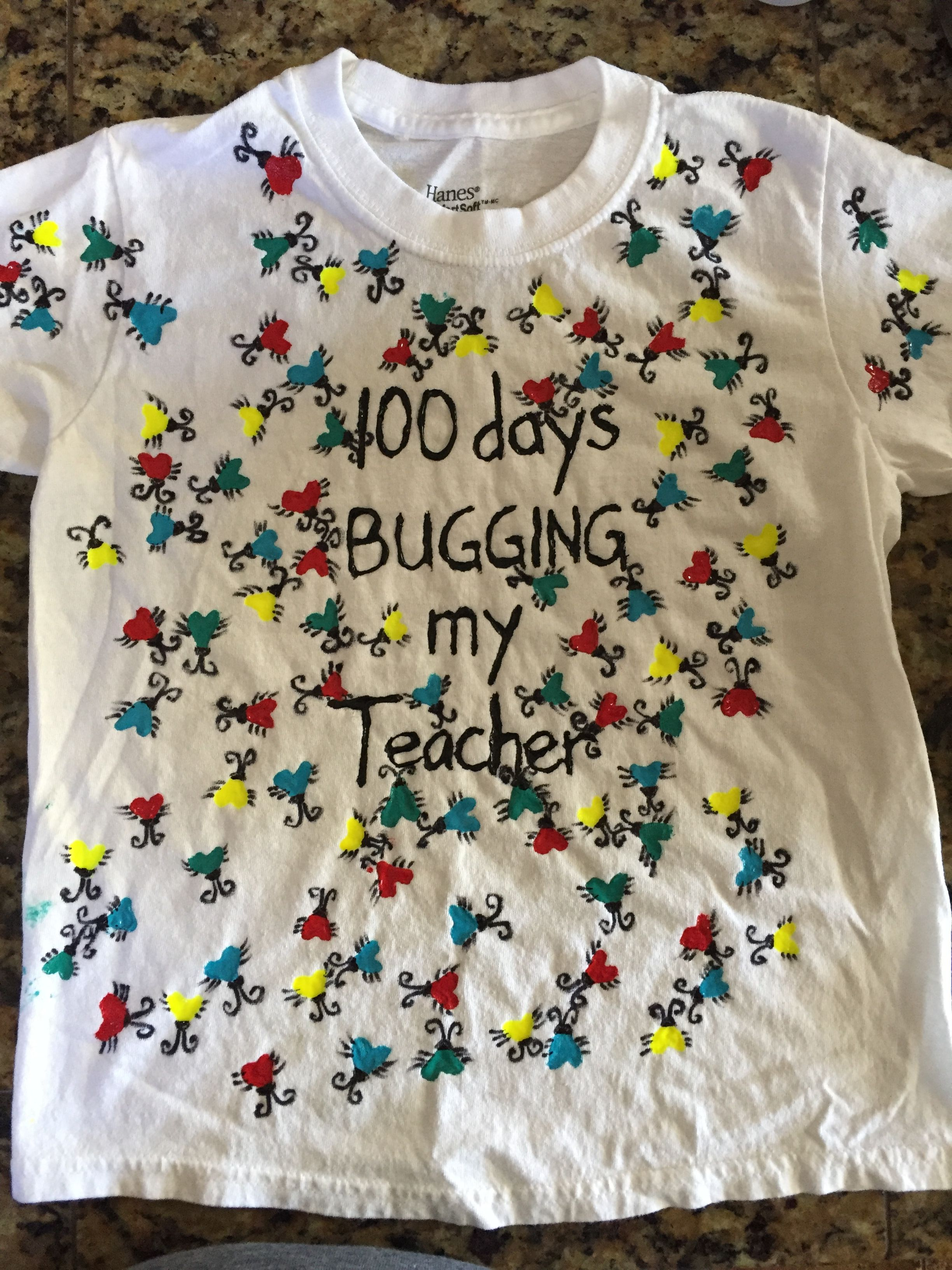 100 Days Bugging My Teacher Made With White Tshirt Fabric Paint