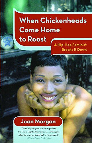 When Chickenheads Come Home To Roost A Hip Hop Feminist Breaks It Down Joan Morgan 9780684868615 Amazon Com Books Home To Roost Hip Hop Feminist