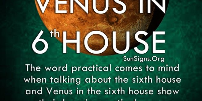 Venus In 6th House Meaning » Sun Signs | Scorpio Sun, Leo Moon