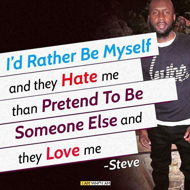 Our follower Steve has shared his thoughts with us #love #beyourself #iamwhoiam #hate #pretend