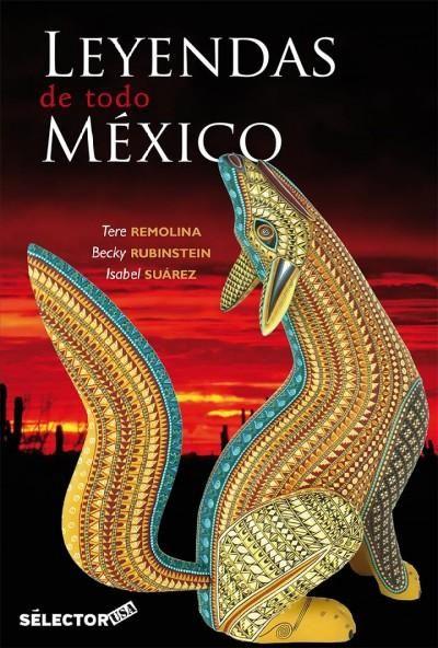 Leyendas de todo Mexico /Legends from all over Mexico: Leyendas Que Perduran En La Memoria De Cada Habitante /Leg...