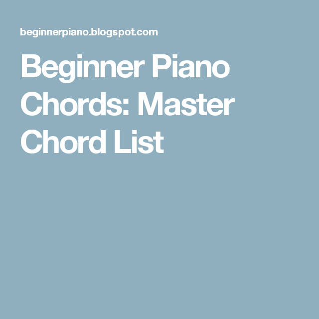 Beginner Piano Chords Master Chord List Piano Chords Pinterest