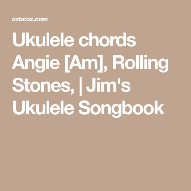 Ukulele Chords Angie Am Rolling Stones Jims Ukulele Songbook