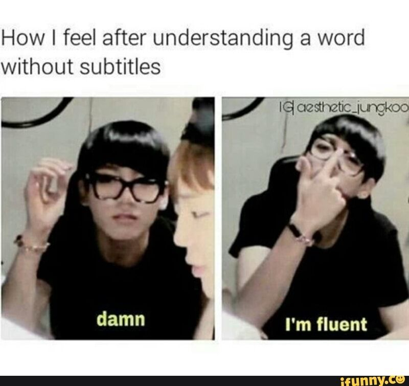 How I Feel After Understanding A Word Without Subtitles Ifunny Bts Memes Hilarious Bts Memes Kpop Memes Bts