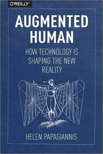 Cool cover. Augmented Human. How Technology is Shaping the New Reality. http://www.amazon.com/Augmented-Human-Technology-Shaping-Reality/dp/1491928328