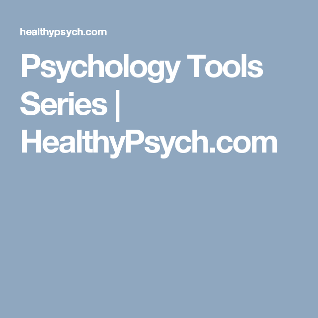 Psychology Tools Series | HealthyPsych.com