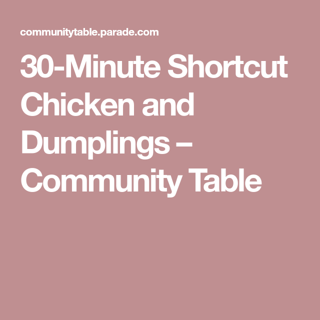 30-Minute Shortcut Chicken and Dumplings – Community Table