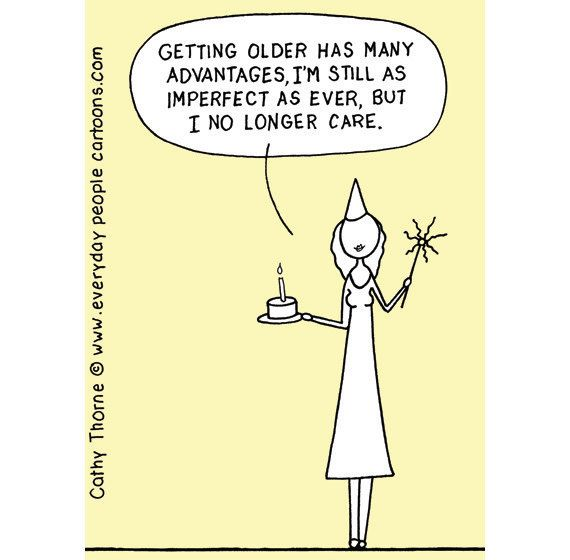 Getting Older Has Many Advantages I M Still As Imperfect As Ever But I No Longer Care Cartoon By Cathy Getting Older Humor Getting Older Quotes Getting Old