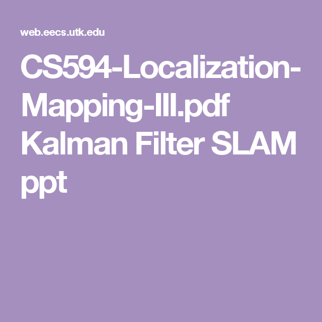 CS594-Localization-Mapping-III pdf Kalman Filter SLAM ppt | SLAM