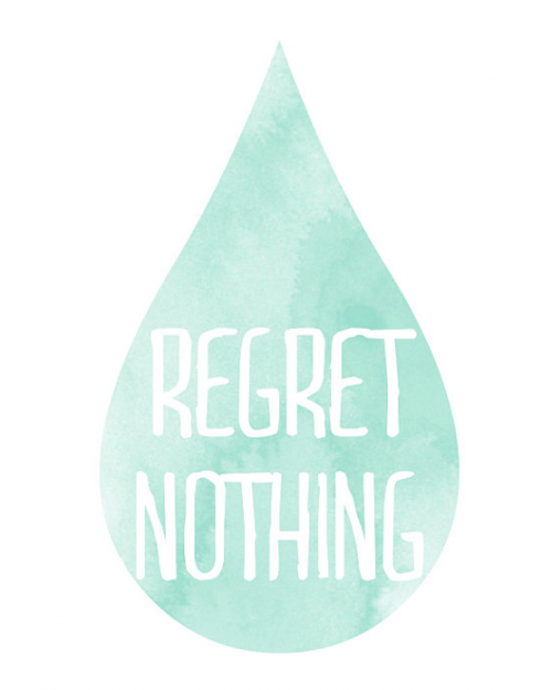 regret nothing-quote for tattoo