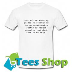 Dont Ask Me About My Grades Or College Or Relationship T Shirt T Shirt Shirts Tee Shop