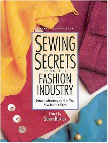 Sewing Secrets from the Fashion Industry: Proven Methods to Help You Sew Like the Pros: Susan Huxley: 9780875969800: Books -…