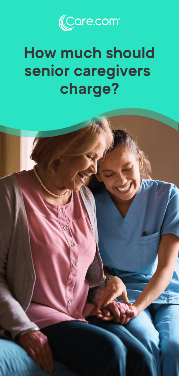 Senior Caregivers How Much Should You Charge For Your Services Senior Caregiver Caregiver Services Caregiver