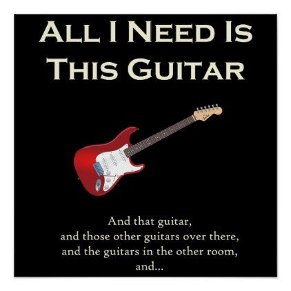 All I Need Is This Guitar Funny Humor Poster Zazzle Com Guitar Quotes Funny Guitar Quote Guitarist Quotes