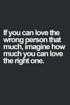 Love Move On Quotes Unique If You Can Love The Wrong Person That Much Imagine How Much You