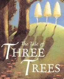 The Tale of Three Trees : A Traditional Folktale: Hunt, Angela Elwell