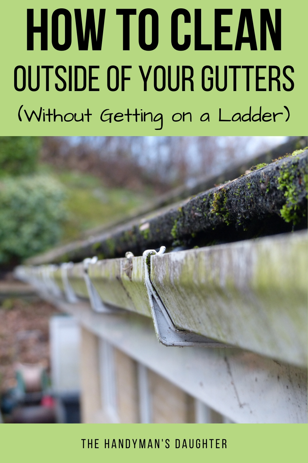 How To Clean The Outside Of Gutters Without A Ladder In 2020 Gutters Cleaning Gutters Gutter Cleaner
