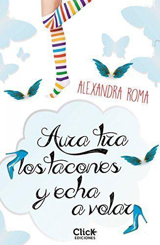 Aura Tira Los Tacones Y Echa A Volar Ebook Alexandra Roma Amazon Es Tienda Kindle Libros De Comedia Romantica Aura Libros