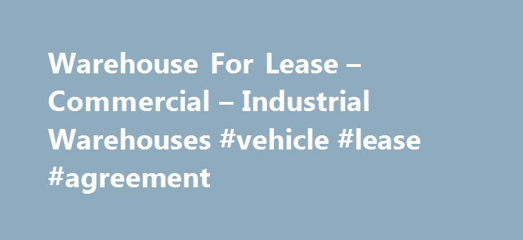 Warehouse For Lease u2013 Commercial u2013 Industrial Warehouses #vehicle - free commercial property lease agreement