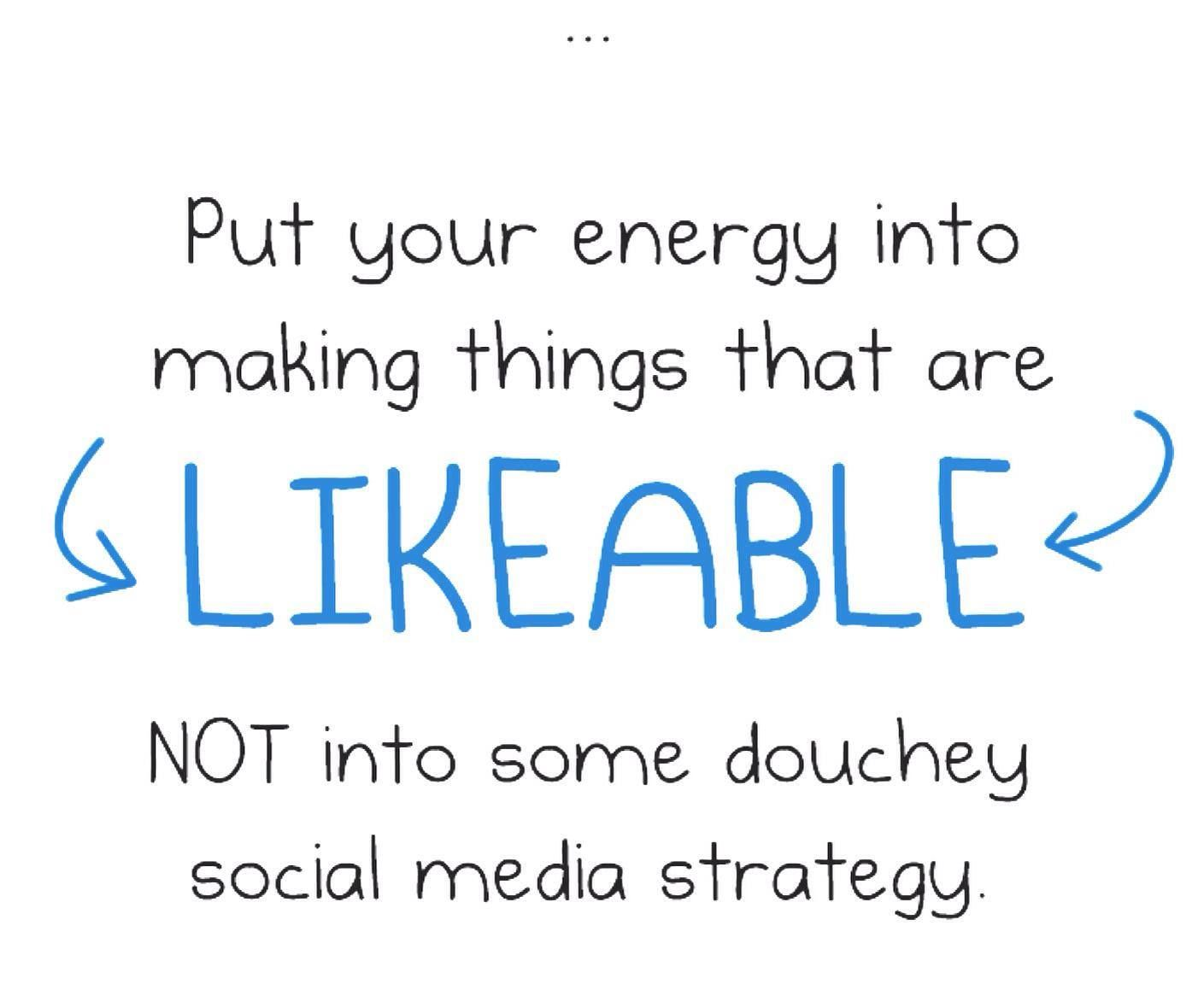Make things that are likeable. Not a douchey social media strategy.