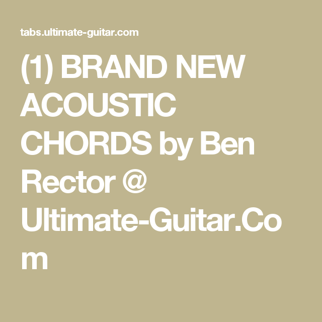 1) BRAND NEW ACOUSTIC CHORDS by Ben Rector @ Ultimate-Guitar.Com ...