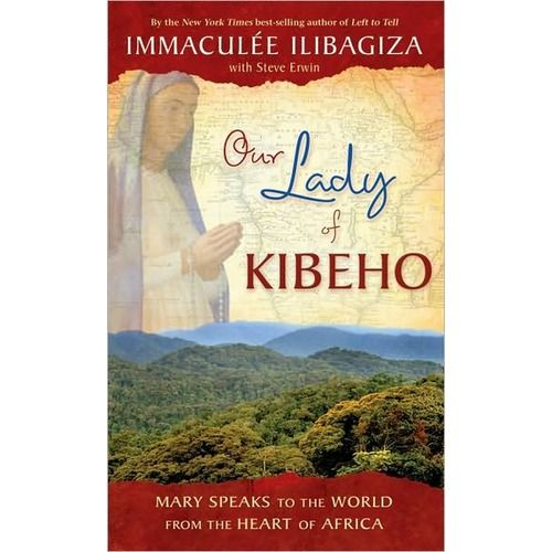 Our Lady of Kibeho - Mary Speaks to the World from the Heart of Africa by Rwandan genocide survivor Immaculée Ilibagiza | The Catholic Company