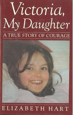 HART Elizabeth - Victoria, my daughter. A true story of courage.