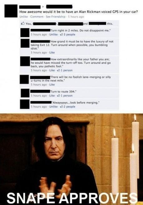 If you didn't read this in a Snape voice...you just don't know who Snape is.