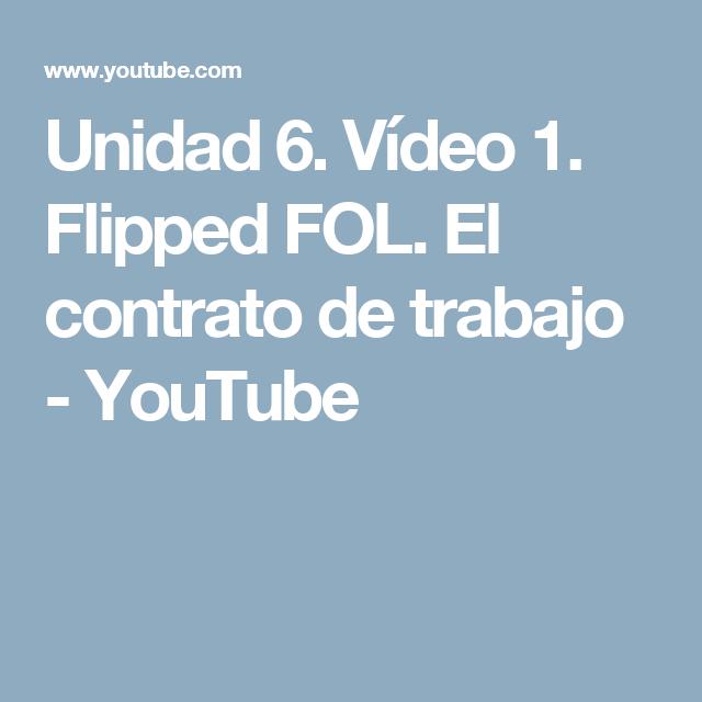 Unidad 6 Vídeo 1 Flipped Fol El Contrato De Trabajo Youtube Videos Youtube Contrato