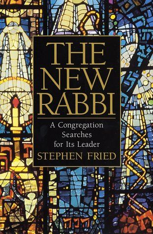 The New Rabbi: A Congregation Searches for Its Leader by Stephen Fried.