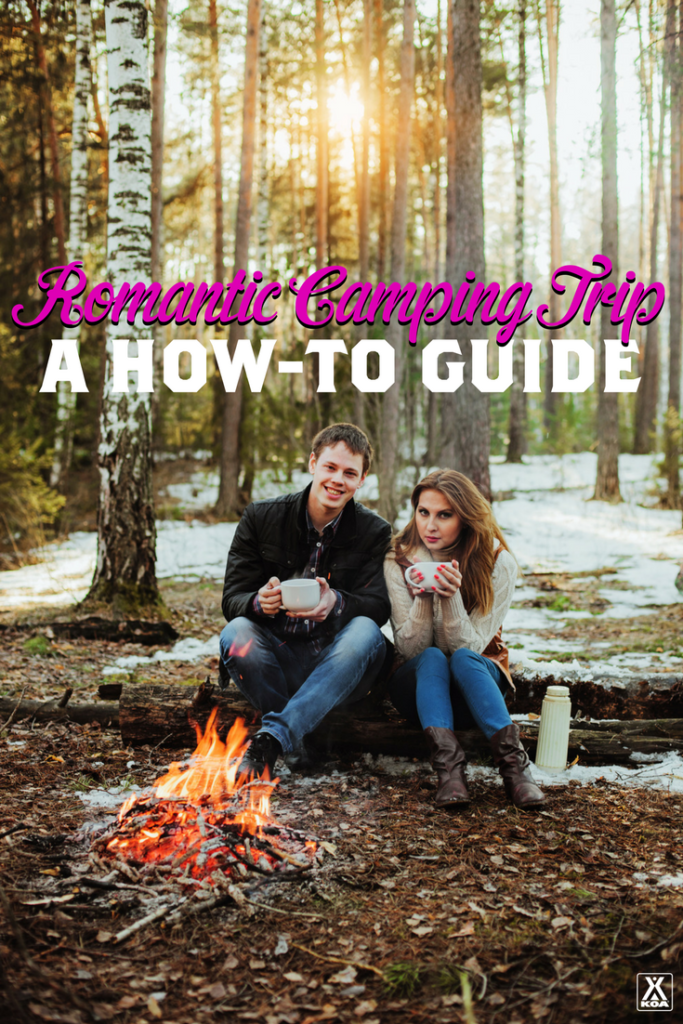 Plan A Romantic Camping Trip With Our How To Guide