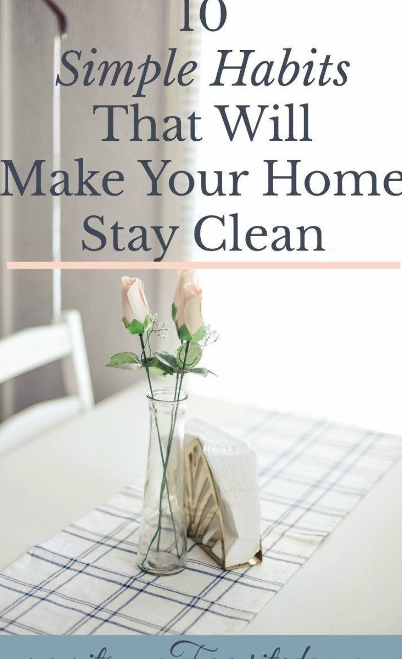 Have you been spending hours cleaning just to have the house a mess moments later. Well stop. These 10 simple habits will make your home stay clean without cleaning marathons! Click to learn how! #cleaning #springcleaning #fallcleaning #keepthingsclean #simplify