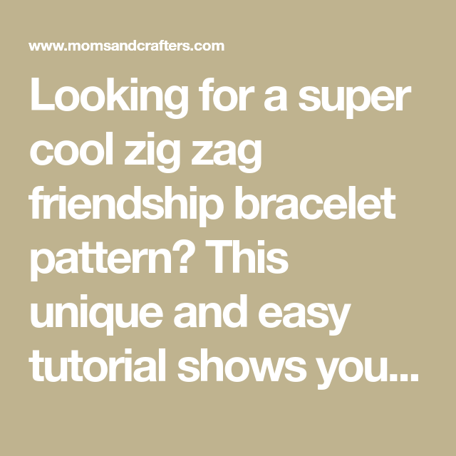 Zig Zag Friendship Bracelet Pattern with a 3D effect! * Moms and Crafters