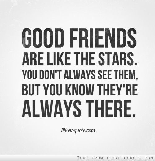A Good Friend Quote: Good Friends Are Like The Stars. You Don't Always See Them