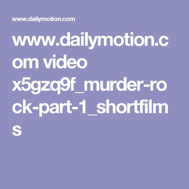 www.dailymotion.com video x5gzq9f_murder-rock-part-1_shortfilms