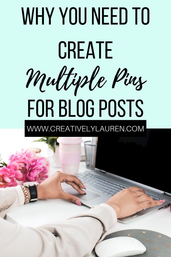 Why You Need To Create Multiple Pins For Blog Posts Pinterest