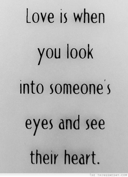 Love Is When You Look Into Someones Eyes And See Their Heart Until