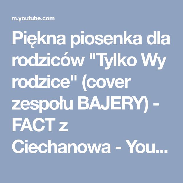 Piekna Piosenka Dla Rodzicow Tylko Wy Rodzice Cover Zespolu Bajery Fact Z Ciechanowa Youtube