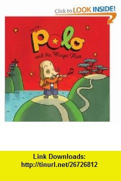 Polo and the Magic Flute (Adventures of Polo) (9781596434950) Regis Faller , ISBN-10: 1596434953  , ISBN-13: 978-1596434950 ,  , tutorials , pdf , ebook , torrent , downloads , rapidshare , filesonic , hotfile , megaupload , fileserve