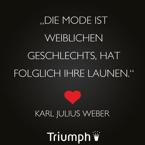 """""""Die Mode ist weiblichen Geschlechts, hat folglich ihre Launen."""" - Karl Julius Weber"""