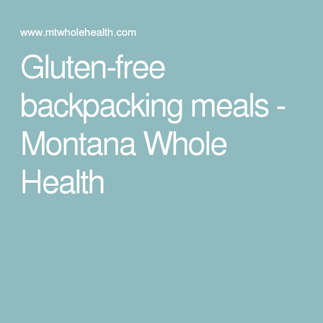 Gluten-free backpacking meals - Montana Whole Health