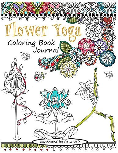 Flower Yoga Coloring Book Journal by Pam Vale http://www.amazon.com/dp/1530390893/ref=cm_sw_r_pi_dp_zaf4wb1K34TFS