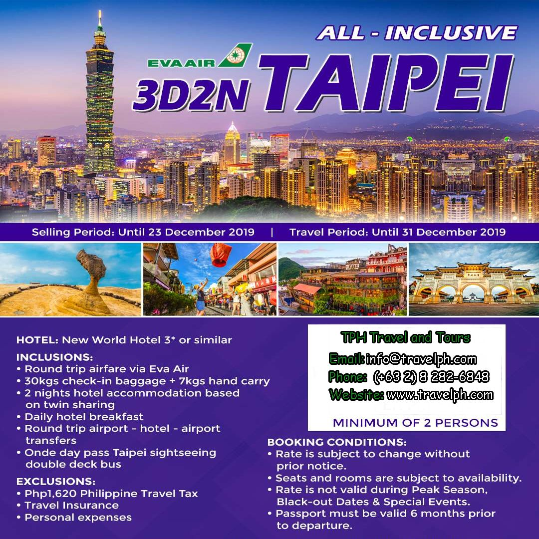 ALL-INCLUSIVE 3 DAYS TAIPEI ALL-INCLUSIVE 3 DAYS TAIPEI (With Round trip Airfare via Eva Air) Minimum of 2 persons  For more inquiries please call: Landline: (+63 2) 8 282-6848 Mobile: (+63) 918-238-9506 or Email us: info@