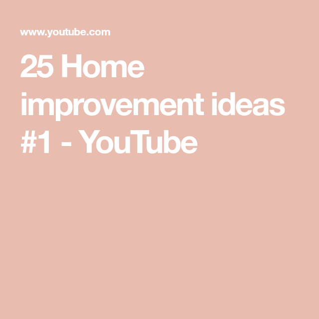 25 Home Improvement Ideas 1 Youtube With Images Home