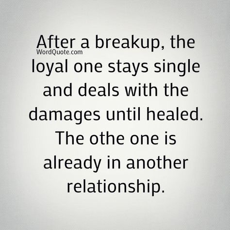 After a breakup the loyal one stays single | Word Quote | Famous Quotes