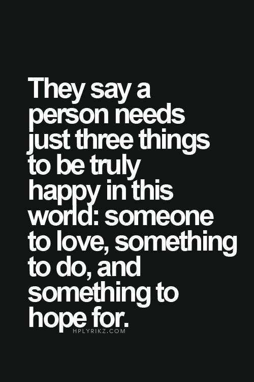 Finding New Love Quotes They Say A Person Needs Just Three Things To Be Truly Happy In This