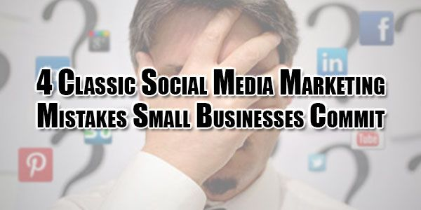 Are You Running A Business Or Starting A New Small Business Then You Must Be Aware OF Top And Trending 4 Classic Social Media Marketing Mistakes Small Businesses Commit To Suffer A Lot.