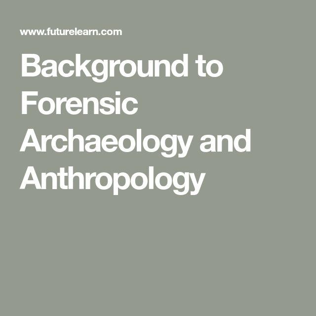 Background To Forensic Archaeology And Anthropology In 2020 Forensics Archaeology Teaching Biology